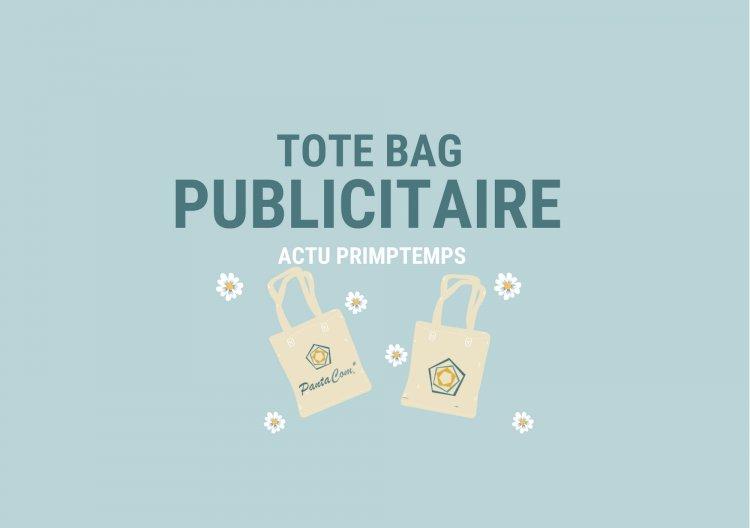 ACTU PRINTEMPS - Le Totebag Publicitaire : une large visibilité pour votre entreprise !