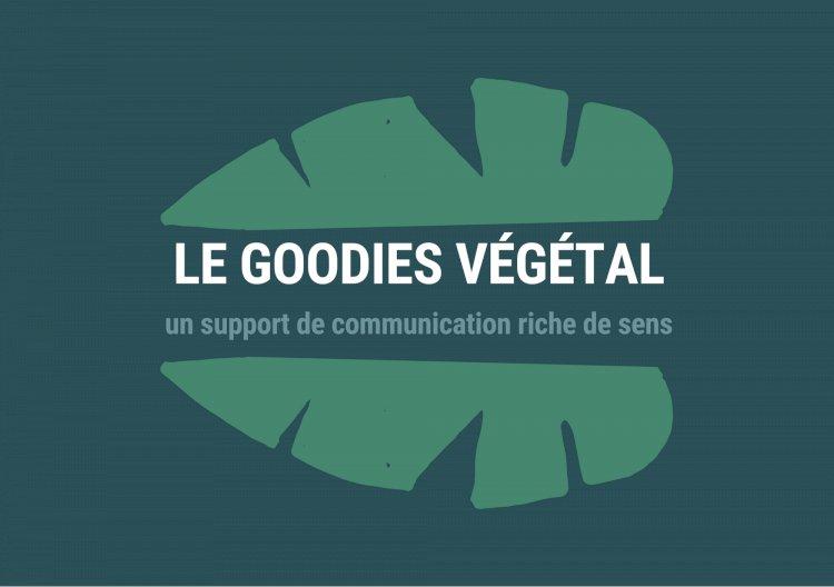 Le Goodies végétal : un support de communication riche de sens !