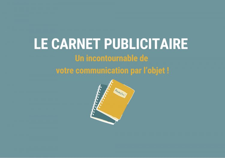 Le carnet publicitaire : Un incontournable de votre communication par l'objet !