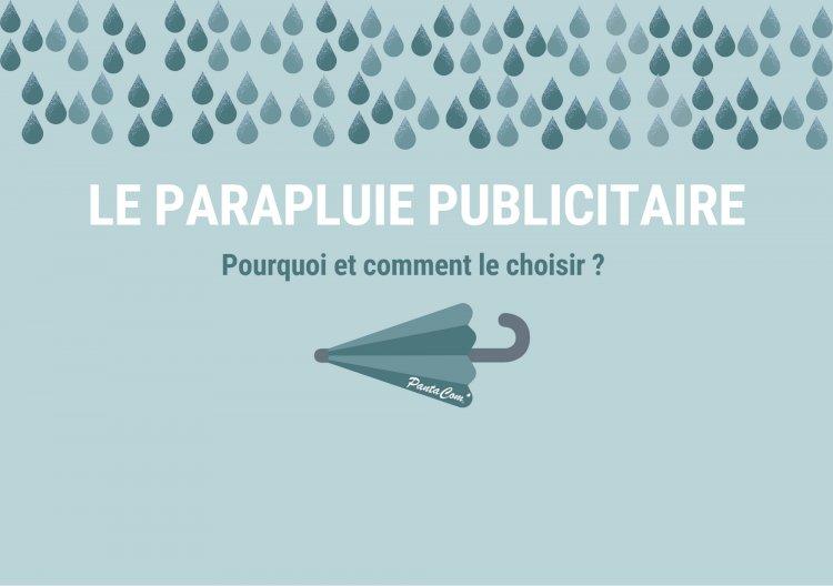 Le parapluie publicitaire : Pourquoi et comment le choisir ?